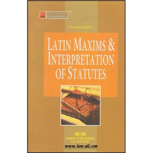 Latin Maxims & Interpretation of Statutes (IOS) | R. Chakraborty | Kamal Pub.- Lawmann