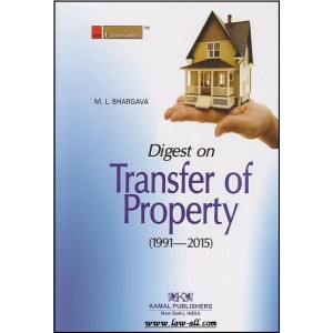 Digest on Transfer of Property (1991-2015) | M. L. Bhargava | Kamal Publisher-Lawmann