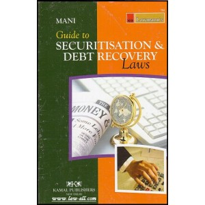 Kamal Publishers Lawmann's Guide to Securitisation & Debt Recovery (SARFAESI & DRT) Laws by Adv. Mani Kant