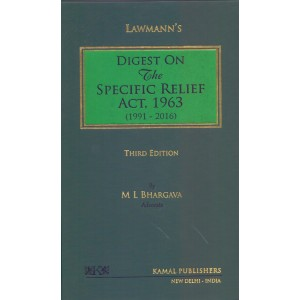 Lawmann's Digest on The Specific Relief Act, 1963 (1991-2016) by Adv. M. L. Bhargava [3rd HB Edn. 2017] for Kamal Publisher