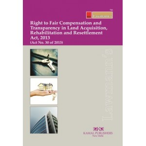 Lawmann's Right to Fair Compensation and Transparency in Land Acquisition, Rehabiliation and Resettlement Act, 2013 by Kamal Publishers
