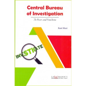 Lawmann's Central Bureau of Investigation [CBI] Its Power and Functions by Kant Mani for Kamal Publishers