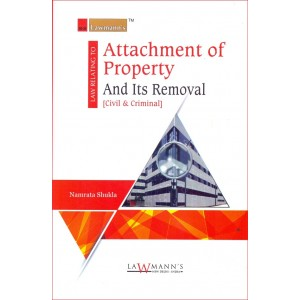 Lawmann's Law Relating to Attachment of Property and Its Removal [Civil & Criminal] by Namrata Shukla by Kamal Publishers