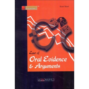 Lawmann's Law of Oral Evidence & Arguments by Kant Mani for Kamal Publishers