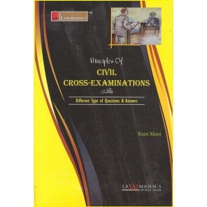 Lawmann's Principles of Civil Cross Examinations with Different Types of Questions & Answers by Kant Mani for Kamal Publisher
