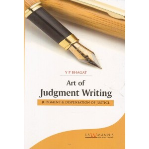 Lawmann's Art of Judgment Writing (Judgment & Dispensation of Justiice) by Y. P. Bhagat | Kamal Publisher