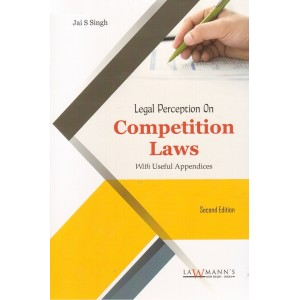 Lawmann's Legal Perception on Competition Laws with Useful Appendices by Jai S. Singh for Kamal Publishers