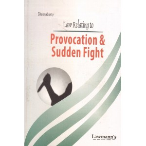 Lawmann's Law Relating to Provocation & Sudden Fight by Chakraborty | Kamal Publishers