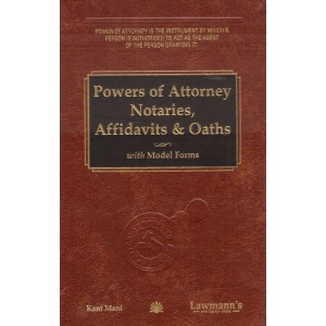 Lawmann's Powers of Attorney Notaries, Affidavits & Oaths with Model Forms by Kant Mani | Kamal Publishers