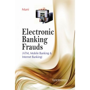 Lawmann's Electronic Banking Frauds [ATM, Mobile Banking and Internet Banking] by Kant Mani | Kamal Publisher
