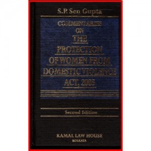 Kamal Law House's Commentaries on the Protection of Women from Domestic Violence Act, 2005 by S. P. Sen Gupta
