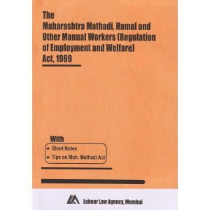 Bare Act on Maharashtra Mathadi, Hamal and Other Manual Workers (Regulation of Employment and Welfare) Act, 1969 by Labour Law Agency