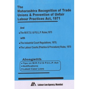 Bare Act on Maharashtra Recognition of Trade Unions & Prevention of Unfair Labour Practices Act, 1971 [MRTU & PULP] by Labour Law Agency