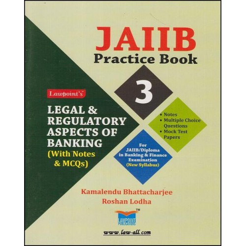 Lawpoint's JAIIB Practice Book : Legal & Regulatory Aspects of Banking with MCQ's For JAIIB & D.B.F by Kamalendu Bhattacharjee & roshan Lodha, 1e 2016