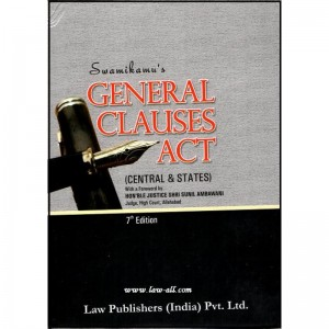 Swamikamu's General Clauses Act, 1897 - Central & State (7th Edition, 2012) by Law Publishers India Pvt. Ltd.