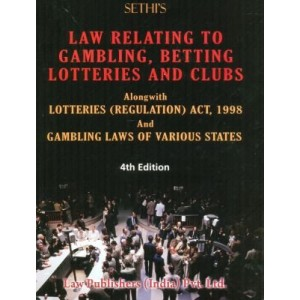 Sethi's Law relating to Gambling, Betting Lotteries & Clubs alongwith Lotteries (Regulation) Act, 1998 & Gambling Laws of Various States