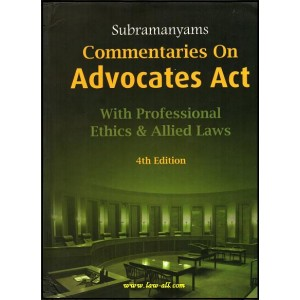 Subramanyam\'s Commentaries on The Advocates Act, 1961 with Bar Council of India Rules, Professional Ethics & Allied Laws by Law Publishers (I) Pvt. Ltd.