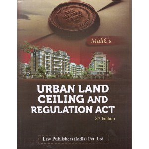 Malik's Urban Land Ceiling and Regulation Act [HB] by Law Publishers (India) Pvt. Ltd.