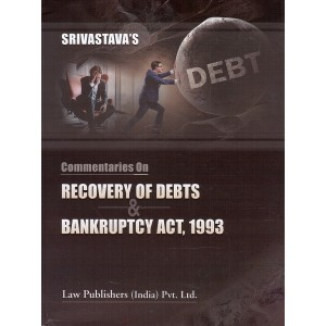 Srivastava's Commentaries on Recovery of Debts & Bankruptcy Act, 1993 [HB] by Law Publishers (India) Pvt. Ltd.