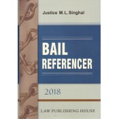 Law Publishing House's Bail Referencer 2018 [HB] by Justice M. L. Singhal