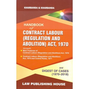Kharbanda & Kharbanda's Handbook on Contract Labour (Regulation and Abolition) Act, 1970 & Digest of Cases (1970-2018) by Law Publishing House