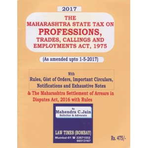 Law Times (Bombay) The Maharashtra State Tax on Professions, Trades, Callings and Employments Act 1975 By Mahendra C. Jain