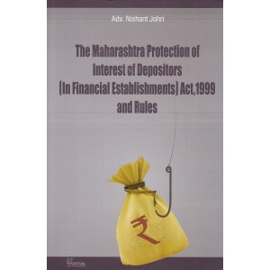 Legamax Solutions The Maharashtra Protection of Interest of Depositors [In Financial Establishments] Act, 1999 and Rules [HB] by Adv. Nishant Johri