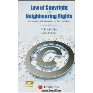 LexisNexis's Law of Copyright and Neighbouring Rights- National and international Perspectives by V. K. Ahuja