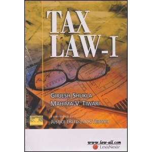 LexisNexis's Tax law - I by Girjesh Shukla & Mahima V. Tiwari