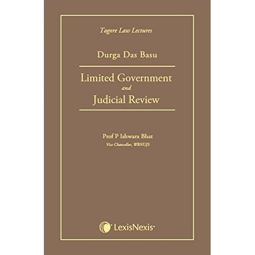 LexisNexis's Limited Government and Judicial Review (Tagore Law Lectures) [HB] | Dr. Durga Das Basu & Revised by Prof. P. Ishwara Bhat