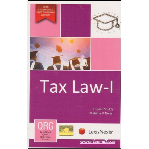 LexisNexis Quick Reference Guide [ORG] : Tax Law - I | Girjesh Shukla & Mahima V. Tiwari