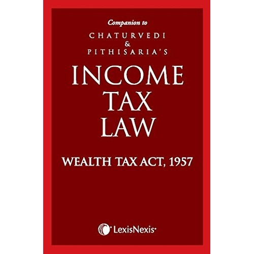 LexisNexis's Income Tax Law - Wealth Tax Act, 1957 by Chaturvedi & Pithisaria