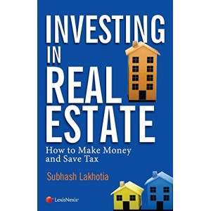 LexisNexis's Investing in Real Estate : How to Make Money and Save Tax by Subhash Lakhotia