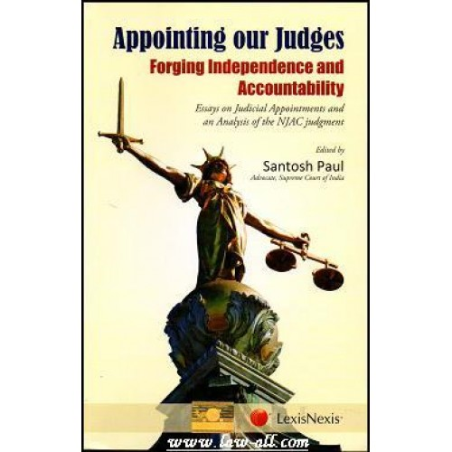 LexisNexis's Appointing our Judges - Forging Independence and Accountability by Santosh Paul