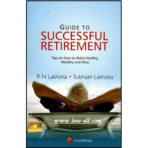LexisNexis's Guide to Successful Retirement - Tips on How to retire Healthy, Wealthy and Wise | R. N. Lakhotia, Subhash Lakhotia