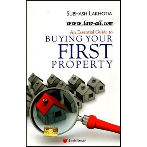 LexisNexis's An Essential Guide to Buying Your First Property by Subhash Lakhotiya [1st Edn 2016]