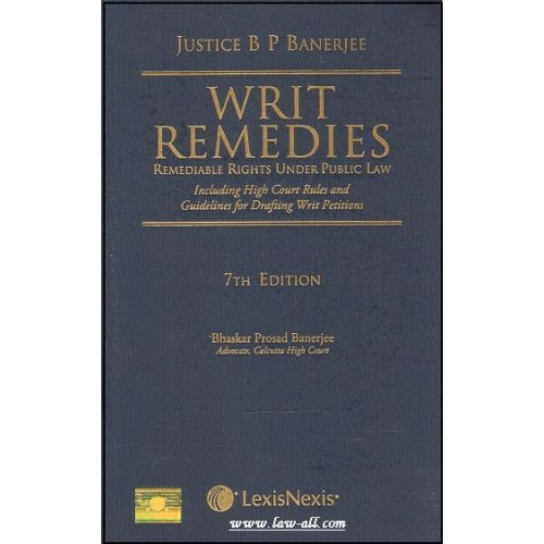 Lexisnexis's Writ Remedies - Remediable Rights under Public Law [HB] by Justice B. P. Banerjee