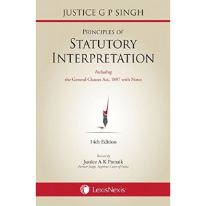 LexisNexis's Principles of Statutory Interpretation By Justice G P Singh