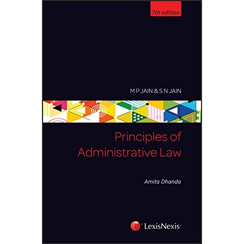 LexisNexis's Principles of Administrative Law For BA. LLB & L.L.B by M. P. Jain, S.N. Jain & Amita Dhanda