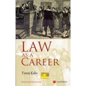 Lexisnexis's LAW AS A CAREER by Tanuj Kalia, 2nd Edn Jan. 2017