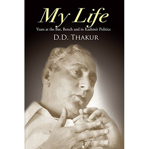 Lexisnexis My Life Years at the Bar, bench and in Kashmir Politics by D. D. Thakur