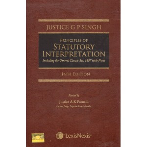 Lexisnexis's Principles of Statutory Interpretation including General Clauses Act 1897 [HB] by Justice G. P. Singh, Justice A. K. Patnaik