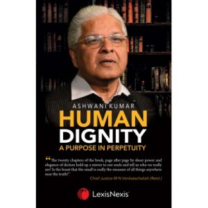 Lexisnexis's Human Dignity A Purpose in Perpetuity by Dr. Ashwani Kumar