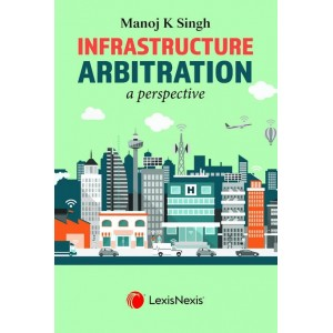 Lexisnexis Infrastructure Arbitration A Perspective [HB] by Manoj K. Singh