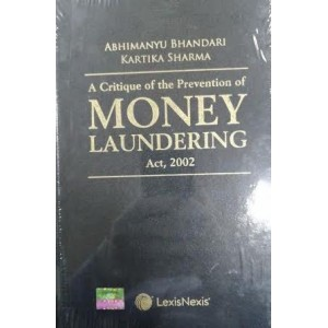 LexisNexis's A Critique Of The Revention Of Money Laundering Act, 2002 by Abhimanyu Bhandari & Kartika Sharma
