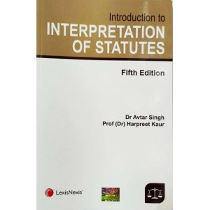 LexisNexis's Introduction to Interpretation of Statutes [IOS] for BALLB & LLB by Dr. Avtar Singh and Dr. Harpreet Kaur
