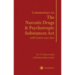 LexisNexis's Commentary on The Narcotic Drugs and Psychotropic Substances Act with Latest Case Law [HD] by Dr J N Barowalia & Abhishek Barowalia