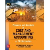 McGrawHill Education's Problems and Solutions In Cost & Management Accounting for CA Intermediate 2020 Exam [New Syllabus] by Kapileshwar Bhalla, Parveen Sharma
