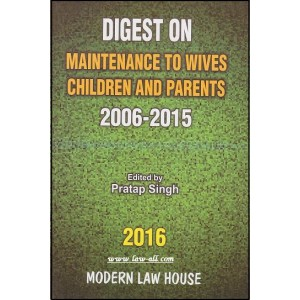 Modern Law House's Digest on Maintenance to Wives Children and Parents 2006-2015 by Pratap Singh