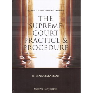 Mohan Law House's The Supreme Court Practice & Procedure by R. Venkataramani | The Practitioner's Vade Mecum Series